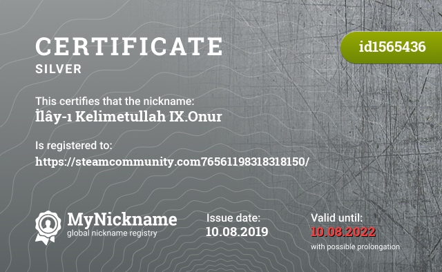 Certificate for nickname İlây-ı Kelimetullah IX.Onur is registered to: https://steamcommunity.com76561198318318150/