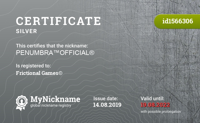 Certificate for nickname PENUMBRA™OFFICIAL® is registered to: Frictional Games©