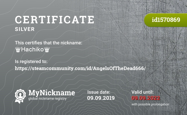 Certificate for nickname ♛Hachiko♛ is registered to: https://steamcommunity.com/id/AngelsOfTheDead666/