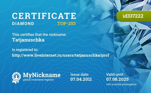 Certificate for nickname Tatjanuschka is registered to: http://www.liveinternet.ru/users/tatjanuschka/prof