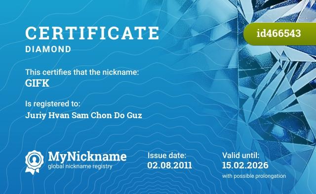 Certificate for nickname GIFK is registered to: Juriy Hvan Sam Chon Do Guz