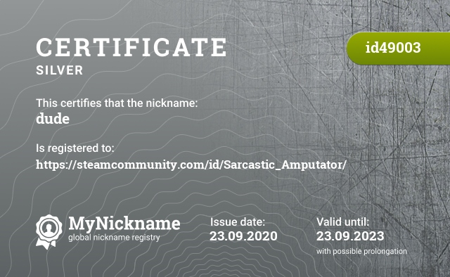 Certificate for nickname dude is registered to: https://steamcommunity.com/id/Sarcastic_Amputator/